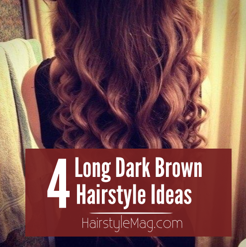 4 Long Dark Brown Hairstyles