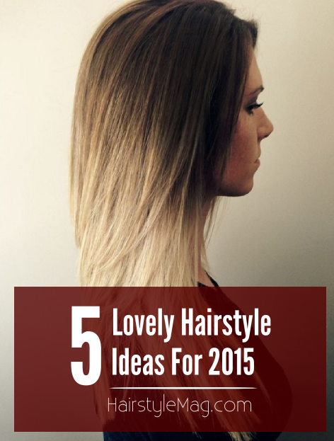 5 Lovely Hairstyle Ideas for 2015