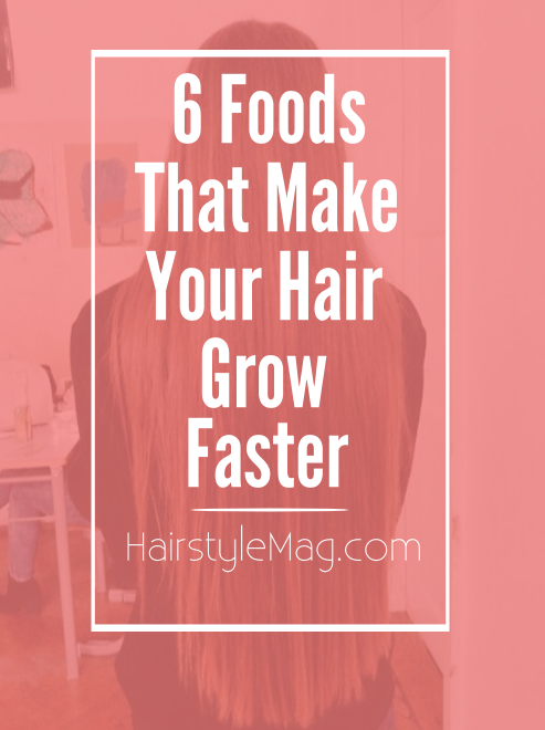 6 Foods That Make Your Hair Grow Faster
