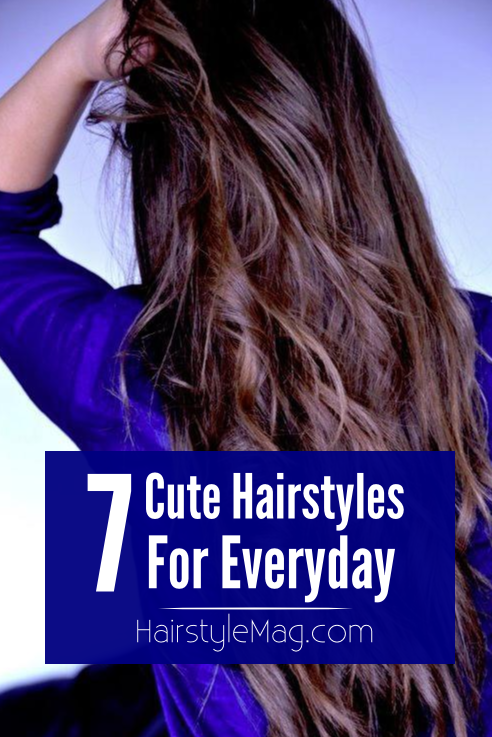 7 Cute Hairstyles for Everyday