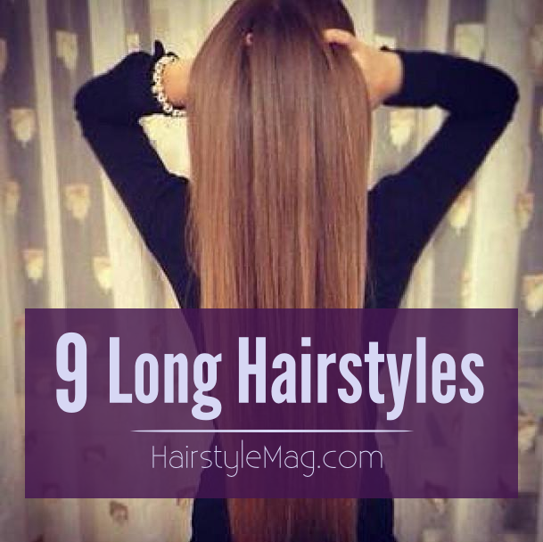 9 Long Hairstyles - HairstyleMag