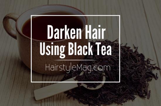 Darken Hair Using Black Tea