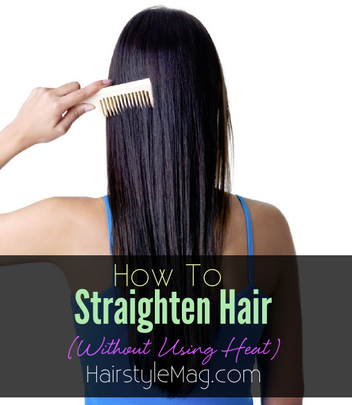 How To Straighten Hair Without Using Heat