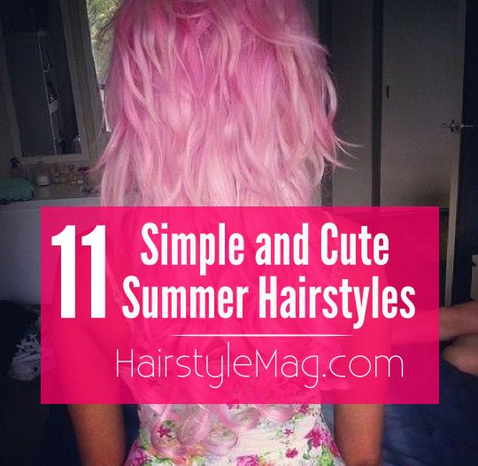 11 Cute & Simple Summer Hairstyles