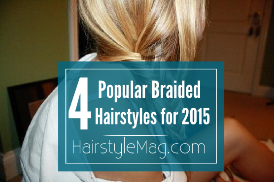 4 Popular Braided Hairstyles for 2015
