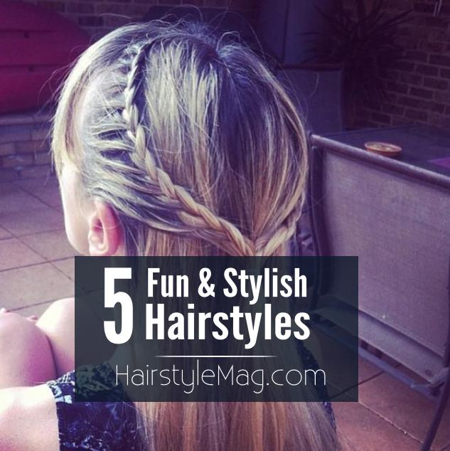 5 Fun & Stylish Hairstyles