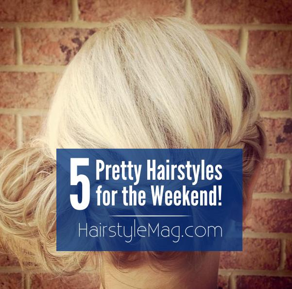 5 Pretty Hairstyles for the Weekend!