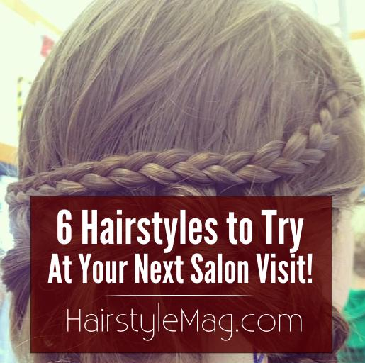 6 Hairstyles to Try At Your Next Salon Visit!