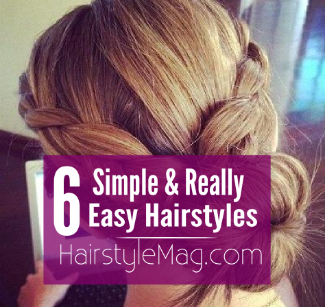6 Simple & Really Easy Hairstyles