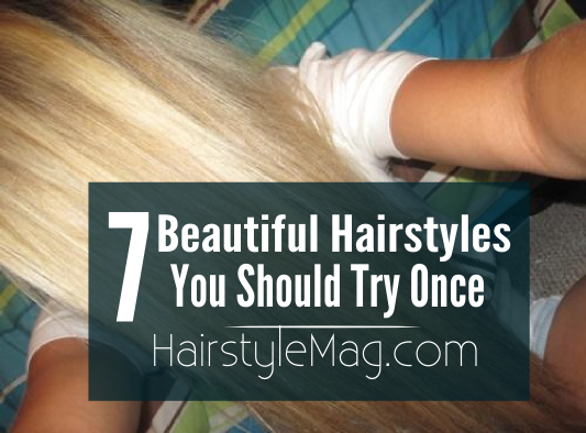 7 Beautiful Hairstyles You Should Try at Least Once