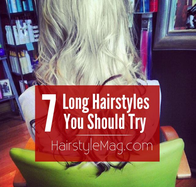 7 Long Hairstyles You Should Try