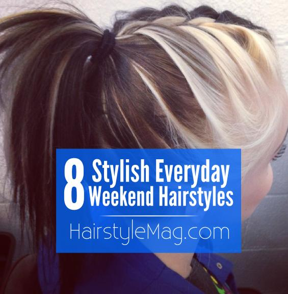 8 Stylish Everyday Weekend Hairstyles